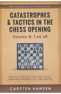Catastrophes & Tactics in the Chess Opening - Volume 8: 1. e4 e5