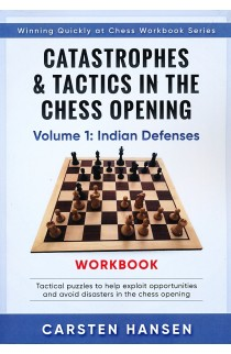 Catastrophes and Tactics In The Chess Opening - Volume 1 - Indian Defenses