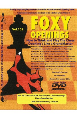 FOXY OPENINGS - VOLUME 152 - How to Think And Play the Chess Openings Like a GrandMaster