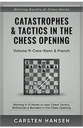 Catastrophes & Tactics in the Chess Opening - Volume 9 - Caro-Kann & French