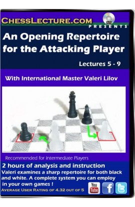 An Opening Repertoire for the Attacking Player Lectures 5-9 - Chess Lecture - Volume 81