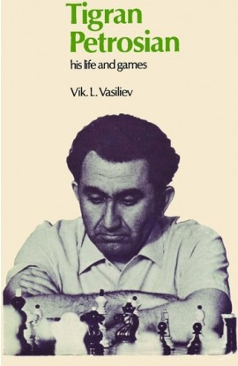 Tigran Petrosian - His Life and Games