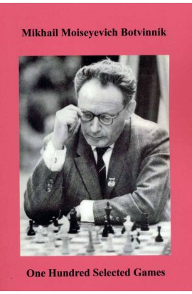 Mikhail Moiseyevich Botvinnik - One Hundred Selected Games