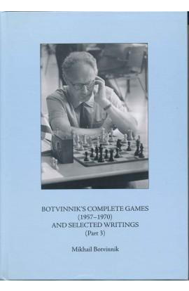 Botvinnik's Complete Games and Selected Writings Part 3 - 1957 - 1970