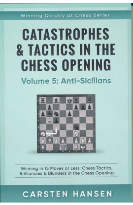 Catastrophes & Tactics in the Chess Opening - Volume 5: Anti-Sicilians