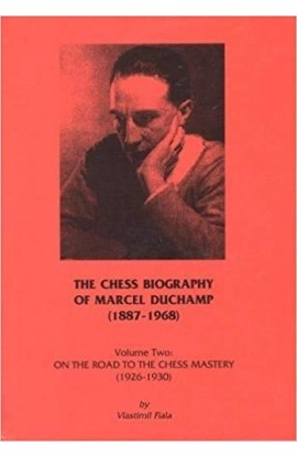 The Chess Biography of Marcel Duchamp 1887-1968 - Volume 2