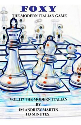 FOXY OPENINGS - VOLUME 117 - The Modern Italian Game