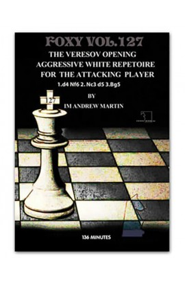 FOXY OPENINGS - VOLUME 127 - Veresov's Opening: Aggressive White Repetoire for The Attacking Player