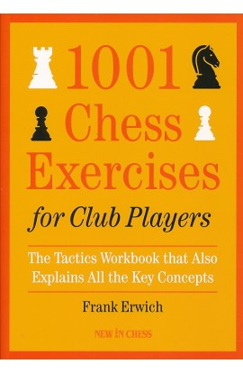 1001 Chess Exercises for Club Players - The Tactics Workbook that Also Explains All Key Concepts