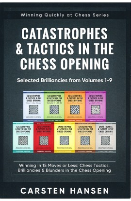 Catastrophes & Tactics in the Chess Opening - Selected Brilliancies from Volume 1-9
