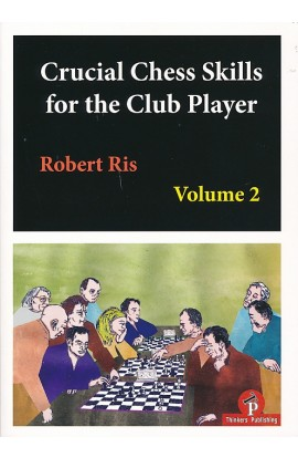 Crucial Chess Skills for the Club Player - Volume 2