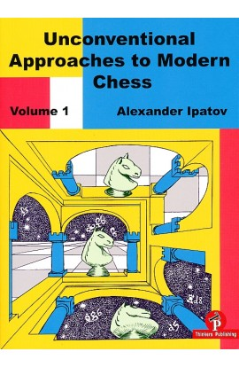 Unconventional Approaches to Modern Chess - Vol. 1