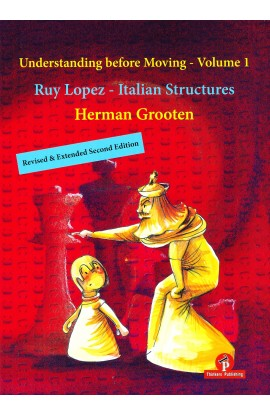 Understanding Before Moving - Volume 1 - Ruy Lopez and Italian Structures
