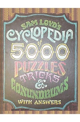 Sam Loyd's Cyclopedia of 5000 Puzzles, Tricks and Conundrums with Answers