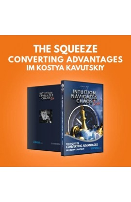 E-DVD -  Intuition Navigates Chaos - Turbo - The Squeeze - Converting Advantages in Chess - IM Kostya Kavutskiy