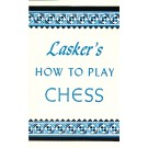 Lasker's How to Play Chess