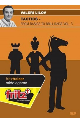 TACTICS - From Basics to Brilliance - Valeri Lilov - VOLUME 3